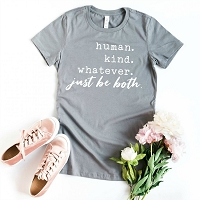 Human. Kind. Whatever. Just Be Both T-Shirt