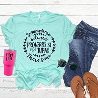 Somewhere Between Proverbs 31 & Tupac There's Me T-Shirt