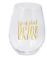 LIFE IS SHORT DRINK EARLY STEMLESS WINE GLASS