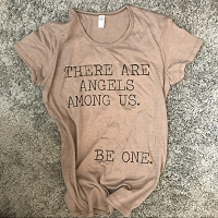 There Are Angels Among Us. Be One. T-Shirt