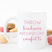 Throw Kindness Around Like Confetti Coffee Mug