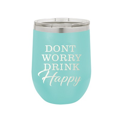 Don't Worry Drink Happy 12 oz. Wine Tumbler